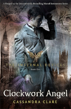 Clockwork Angel (The Infernal Devices #1) by Cassandra Clare