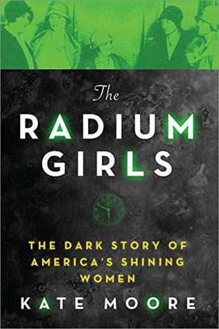 The Radium Girls The Dark Story of Americas Shining Women by Kate Moore
